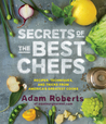 Secrets of the Best Chefs: Recipes, Techniques, and Tricks from America's Greatest Cooks