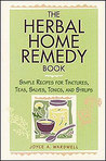 The Herbal Home Remedy Book: Simple Recipes for Tinctures, Teas, Salves, Tonics, and Syrups