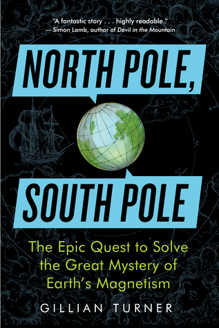 north-pole-south-pole-the-epic-quest-to-solve-the-great-mystery-of-earth-s-magnetism