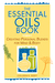 The Essential Oils Book: Creating Personal Blends for Mind  Body