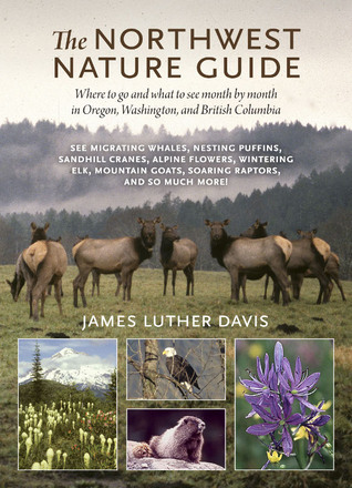 The Northwest Nature Guide by James Luther Davis