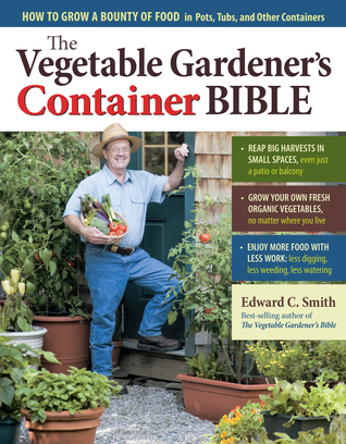 Vegetable Gardener's Container Bible by Edward C. Smith