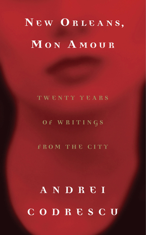 New Orleans, Mon Amour by Andrei Codrescu