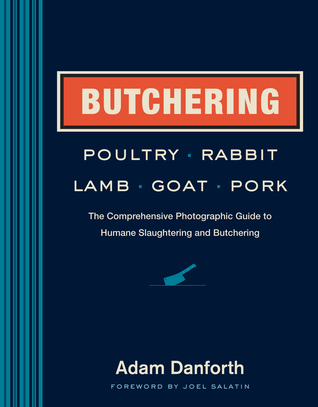 butchering-poultry-rabbit-lamb-goat-and-pork-the-comprehensive-photographic-guide-to-humane-slaughtering-and-butchering