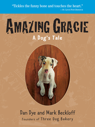 Amazing Gracie A Dogs Tale By Dan Dye