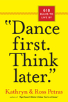 Dance First, Think Later: 618 Rules to Live by
