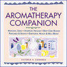 The Aromatherapy Companion: Medicinal Uses/Ayurvedic Healing/Body-Care Blends/Perfumes  Scents/Emotional Health  Well-Being