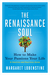 The Renaissance Soul How to Make Your Passions Your Life—A Creative and Practical Guide by Margaret Lobenstine