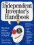 The Independent Inventor's Handbook: 'The Best Advice from Idea to Payoff