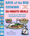 Back of the Box Cooking: 30-Minute Meals: 500 Quick and Easy Family Recipes from America's Favorite Brands