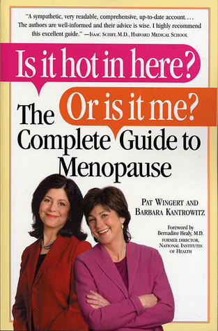 Is it Hot in Here? Or is it me? The Complete Guide to Menopause