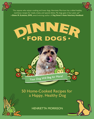 dinner for dogs 50 home cooked recipes for a happy healthy dog by