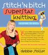 Stitch 'n Bitch Superstar Knitting: Go Beyond the Basics