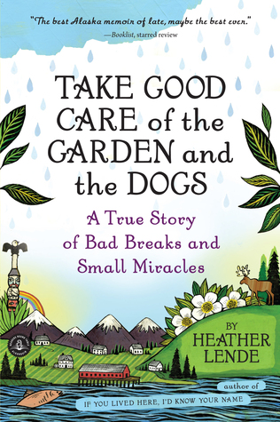 Take Good Care of the Garden and the Dogs: Family, Friendships, and Faith in Small-Town Alaska