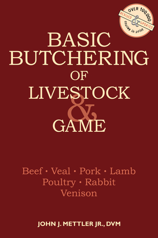 Basic Butchering of Livestock Game: Beef, Veal, Pork, Lamb, Poultry, Rabbit, Venison