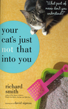 """Your Cat's Just Not That Into You: """"What Part of Meow Don't You Understand?"""""""