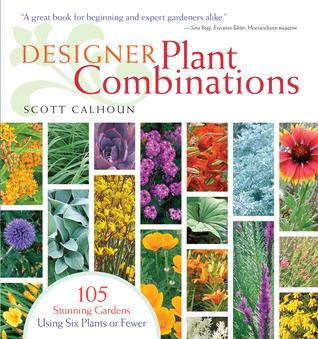 Designer Plant Combinations: 105 Stunning Gardens Using Six Plants or Fewer EPUB