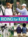 Riding for Kids: Stable Care, Equipment, Tack, Clothing, Longeing, Lessons, Jumping, Showing