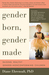 Gender Born, Gender Made by Diane Ehrensaft
