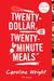 Twenty-Dollar, Twenty-Minute Meals* by Caroline Wright