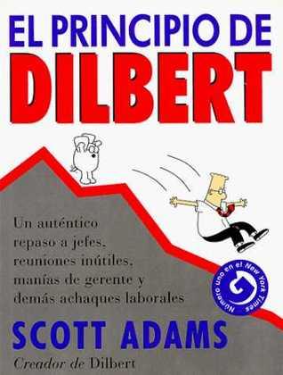 El principio de Dilbert: un auténtico repaso a jefes, reuniones inútiles, manías de gerente y demás achaques laborales por Scott Adams, J.M. Pomares