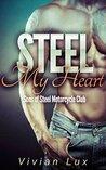 Steel My Heart (Sons of Steel Motorcycle Club, #1)