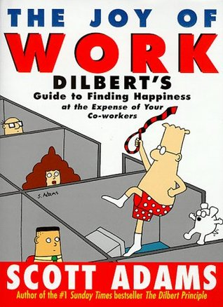 the joy of work-dilbert's guide to finding happiness at the expense of your co-workers-scott adams-www.ifiweremarketing.com