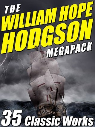 The William Hope Hodgson Megapack: 35 Classic Works