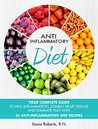 Anti-Inflammatory Diet: Your Complete Guide to Heal Inflammation, Combat Heart Disease and Eliminate Pain with 25 Anti-Inflammatory Diet Recipes