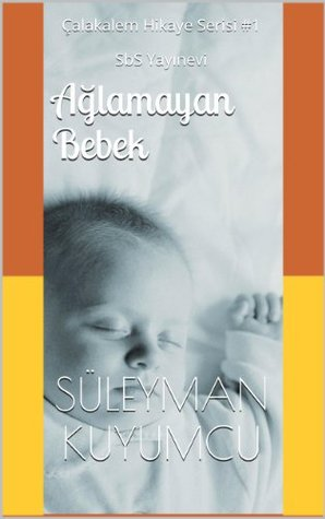 Ağlamayan Bebek: Çalakalem Hikayeler #1