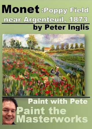 Monet: Poppy Field near Argenteuil, 1873 (Paint with Pete: Paint the Masterworks #1)