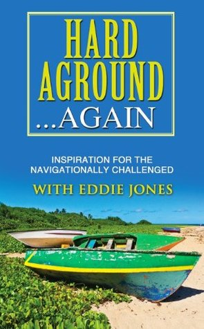 Hard Aground...Again: Inspiration for the Navigationally Challenged and Spiritually Stuck (Best Sellers in Humor Book 3)