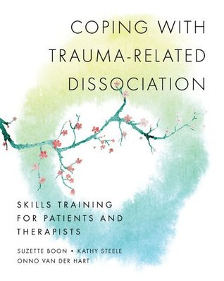 Coping with trauma-related dissociation: skills training for patients and therapists by Suzette Boon