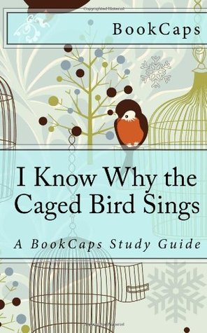 I Know Why the Caged Bird Sings: A BookCaps Study Guide