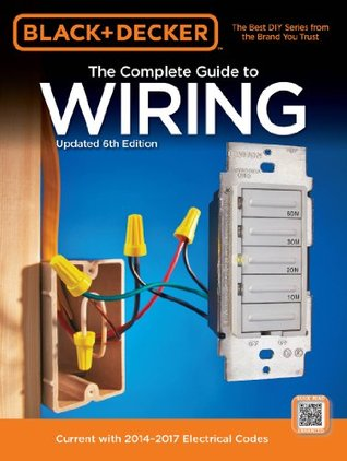 Black & Decker Complete Guide to Wiring: Current with 2014-2017 Electrical Codes