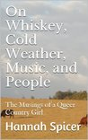On Whiskey, Cold Weather, Music, and People: The Musings of a Queer Country Girl