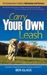 Carry Your Own Leash: The Entrepreneur's Guide to Autonomy and Success