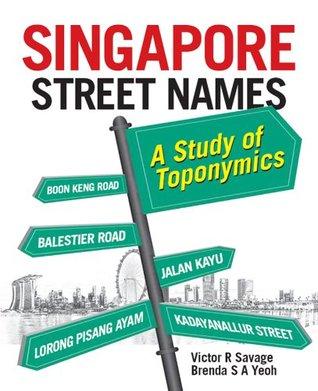 Singapore Street Names: A Study of Toponymics