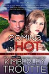 Coming in Hot by Kimberley Troutte
