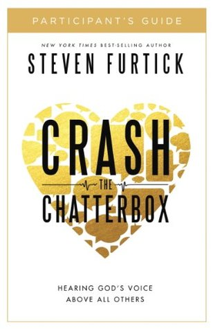 Crash the chatterbox participant's guide: hearing god's voice above all others by Steven Furtick