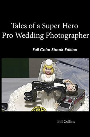 Tales of A Super Hero Pro Wedding Photographer by Bill   Collins