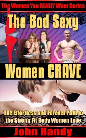 The Bod Sexy Women CRAVE: The Effortless and Forever Path to the Strong Fit Body Women Love