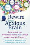 Rewire Your Anxious Brain by Catherine M. Pittman