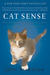 Cat Sense: How the New Feline Science Can Make You a Better Friend to Your Pet