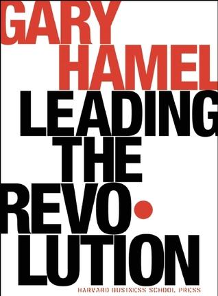 Leading the Revolution by Gary Hamel