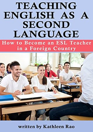 Teaching English as a Second Language: How to Become an ESL Teacher in a Foreign Country