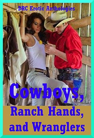Cowboys, Ranch Hands, and Wranglers: Sex with Real Men: Five Erotic Scenarios from First Anal Sex to Gangbang Bondage