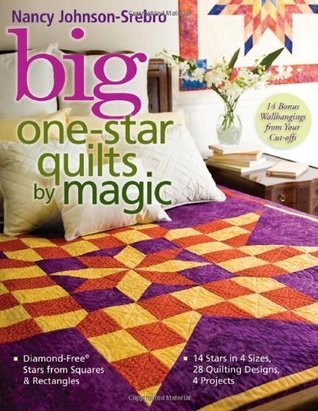 Big One-Star Quilts by Magic: Diamond-Free(r) Stars from Squares & Rectangles 14 Stars in 4 Sizes, 28 Quilting Designs, 4 Projects