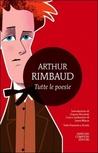 Tutte le poesie by Arthur Rimbaud
