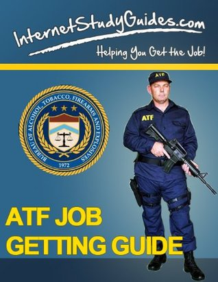 ATF Jobs Guide: How to get an exciting job with the Bureau of Alcohol, Tobacco and Firearms